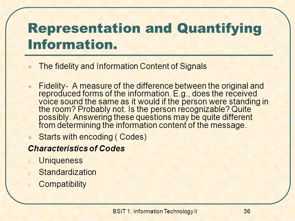 BSIT 1: Information Technology II 36 Representation and Quantifying Information.