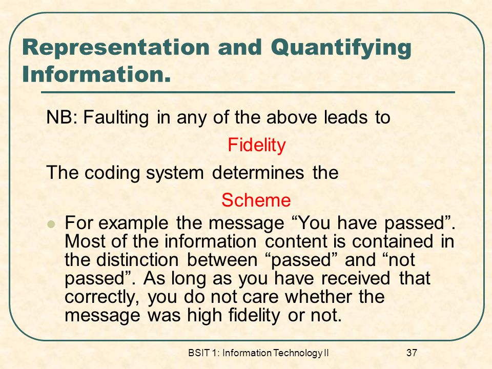 BSIT 1: Information Technology II 37 Representation and Quantifying Information.