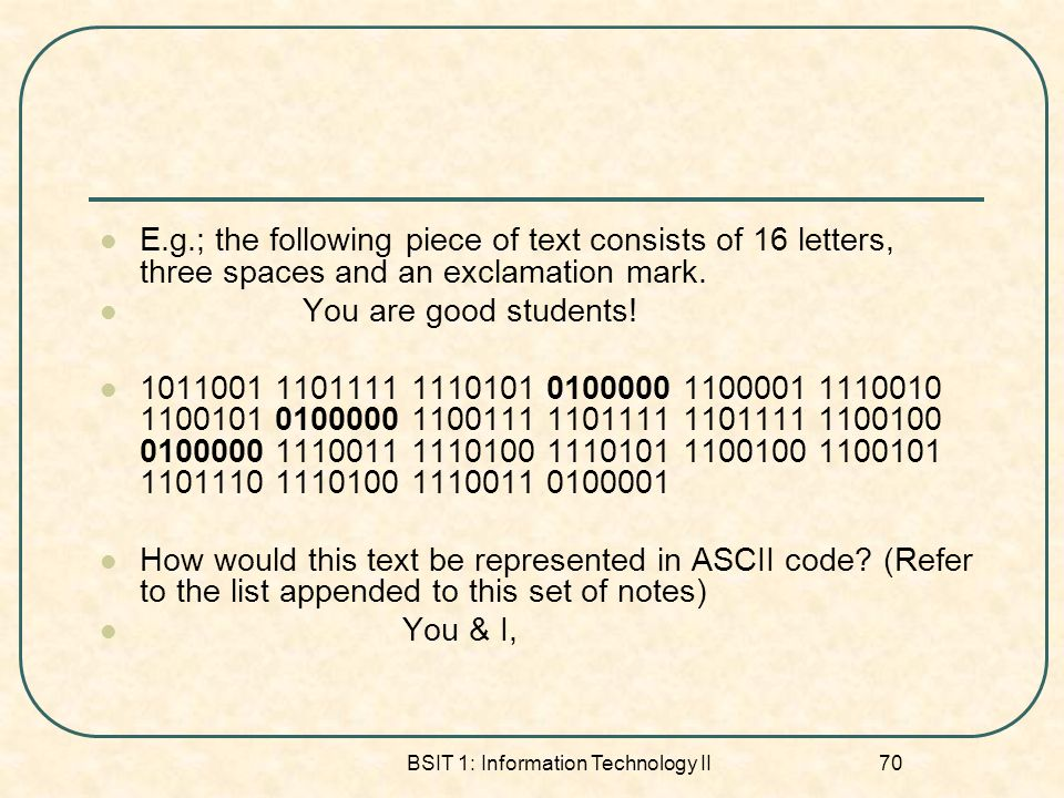 BSIT 1: Information Technology II 70 E.g.; the following piece of text consists of 16 letters, three spaces and an exclamation mark.