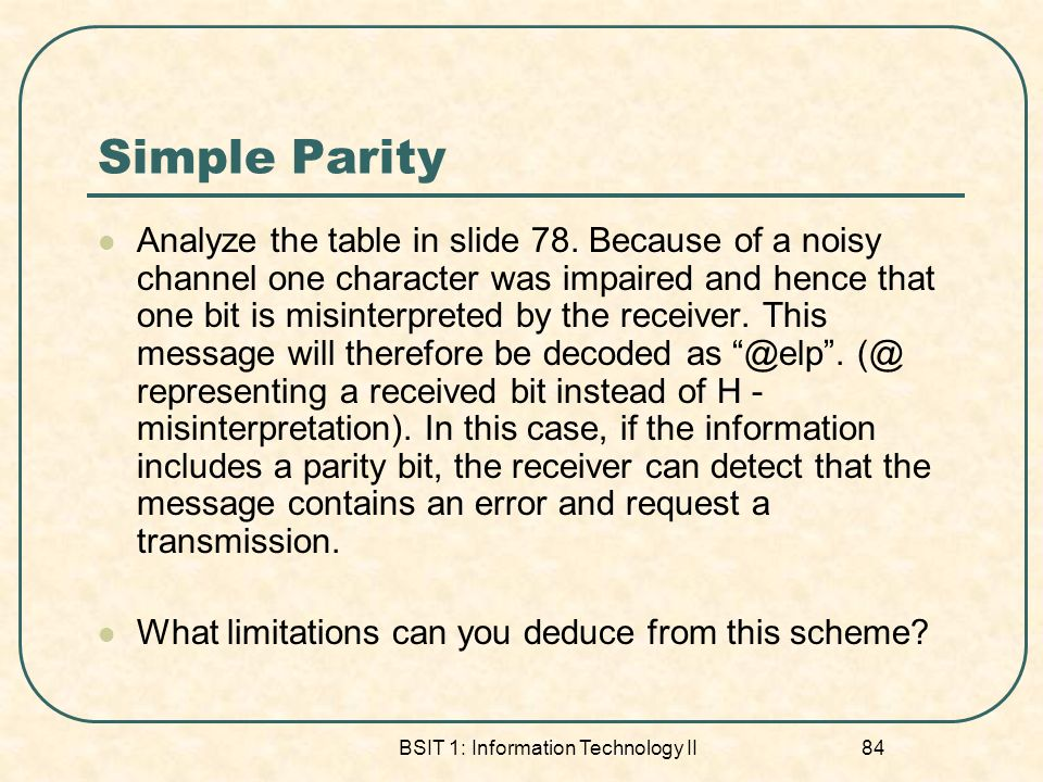 BSIT 1: Information Technology II 84 Simple Parity Analyze the table in slide 78.