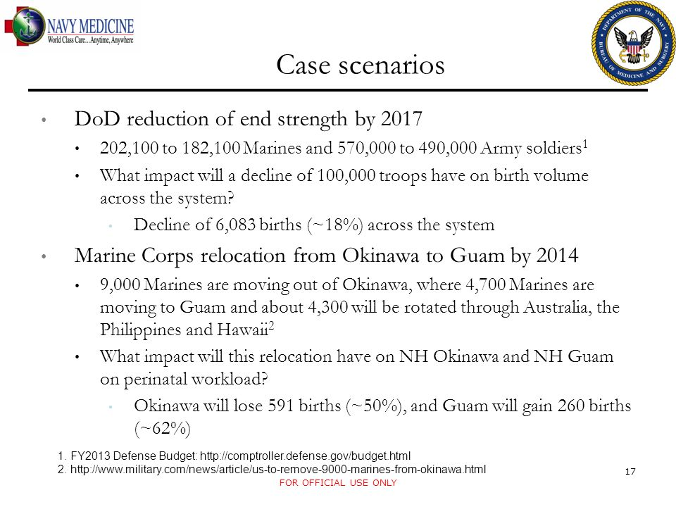 Case scenarios DoD reduction of end strength by 2017 202,100 to 182,100 Marines and 570,000 to 490,000 Army soldiers 1 What impact will a decline of 100,000 troops have on birth volume across the system.