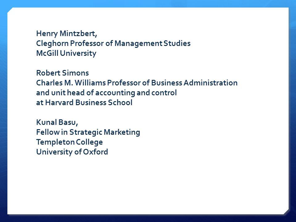 Henry Mintzbert, Cleghorn Professor of Management Studies McGill University Robert Simons Charles M.