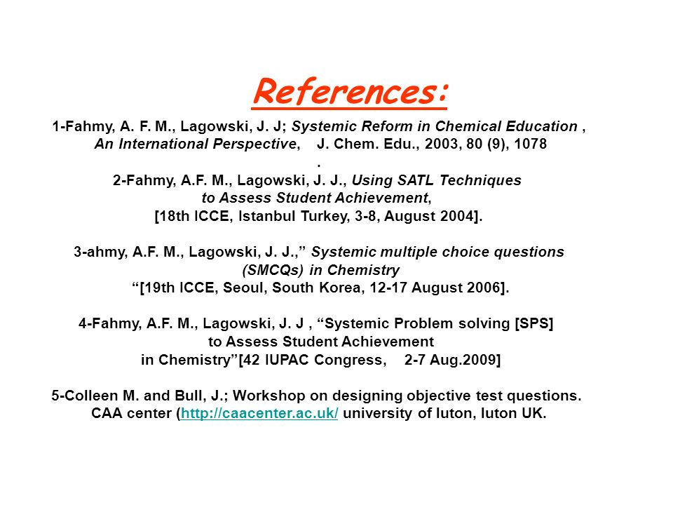 References: 1-Fahmy, A. F. M., Lagowski, J. J; Systemic Reform in Chemical Education, An International Perspective, J. Chem. Edu., 2003, 80 (9), 1078.