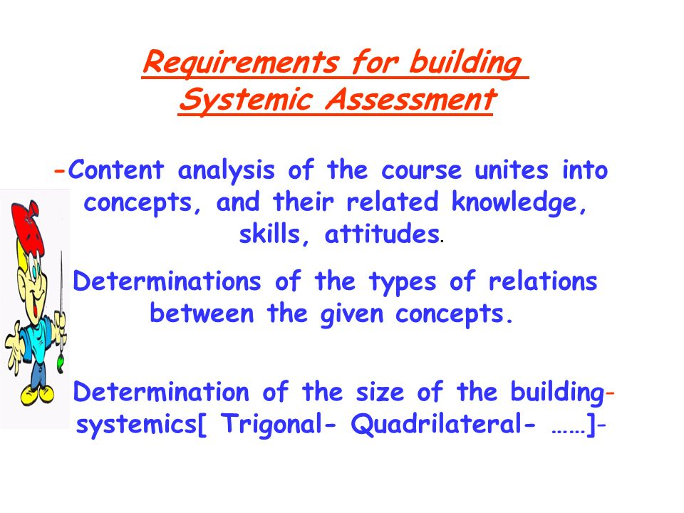 Requirements for building Systemic Assessment -Content analysis of the course unites into concepts, and their related knowledge, skills, attitudes. --