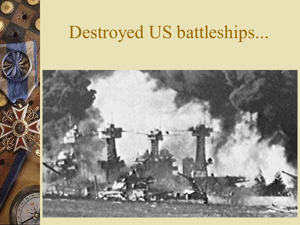Pearl Harbor - Japanese bombers attacked US Pacific fleet based in Hawaii sank battleships…but aircraft carriers were not at port!