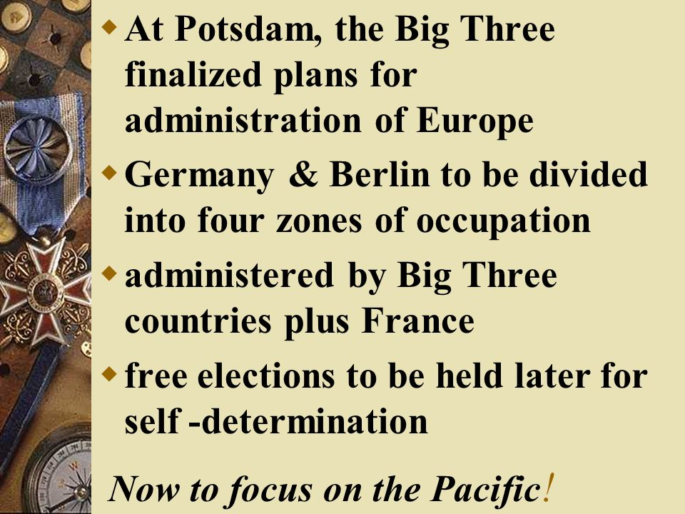 New Big Three Stalin (still there) Clement Attlee (replaced Churchill) Harry Truman (replaced Roosevelt)