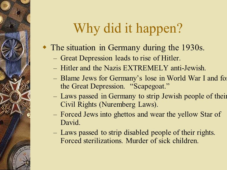 Why did it happen? Traditional anti-Jewish prejudice in Europe. – Jews blamed for the betrayal and the death of Christ. – Blamed for the Bubonic Plagu