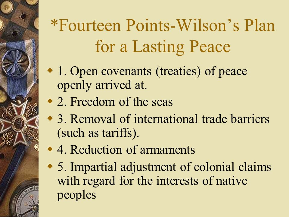 Woodrow Wilson President of the United States Sought to provide a just and lasting peace and create a better world by implementing the Fourteen Points