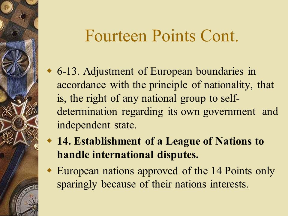 *Fourteen Points-Wilsons Plan for a Lasting Peace 1. Open covenants (treaties) of peace openly arrived at. 2. Freedom of the seas 3. Removal of intern