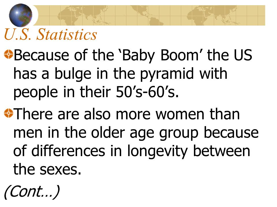 U.S. Statistics Because of the Baby Boom the US has a bulge in the pyramid with people in their 50s-60s. There are also more women than men in the old