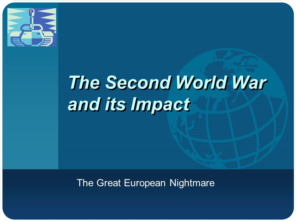 Company LOGO The Second World War and its Impact The Great European Nightmare