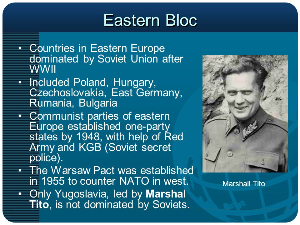Eastern Bloc Countries in Eastern Europe dominated by Soviet Union after WWII Included Poland, Hungary, Czechoslovakia, East Germany, Rumania, Bulgari