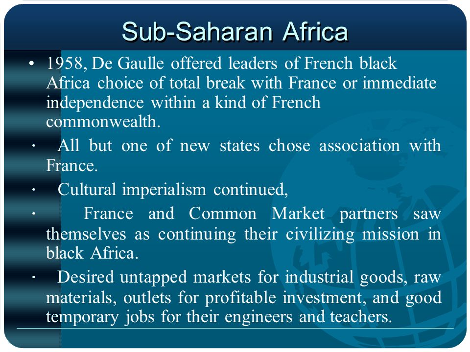 Sub-Saharan Africa 1958, De Gaulle offered leaders of French black Africa choice of total break with France or immediate independence within a kind of
