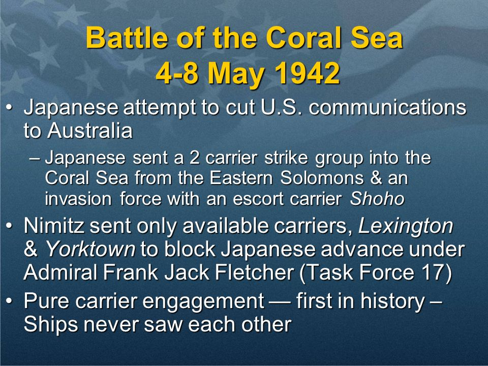 Battle of the Coral Sea 4-8 May 1942 Japanese attempt to cut U.S.