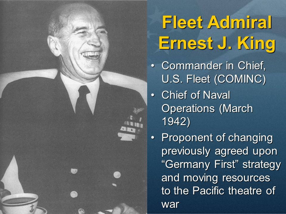 Fleet Admiral Ernest J. King Commander in Chief, U.S.