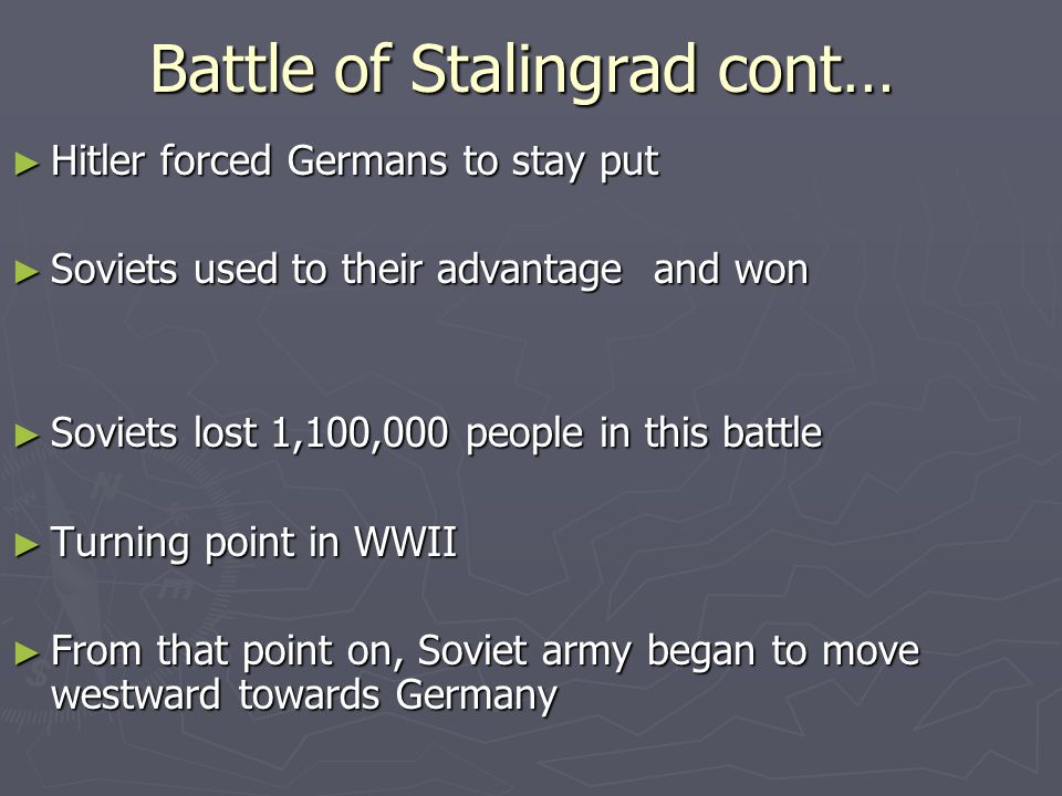 Battle of Stalingrad cont… Hitler forced Germans to stay put Hitler forced Germans to stay put Soviets used to their advantage and won Soviets used to