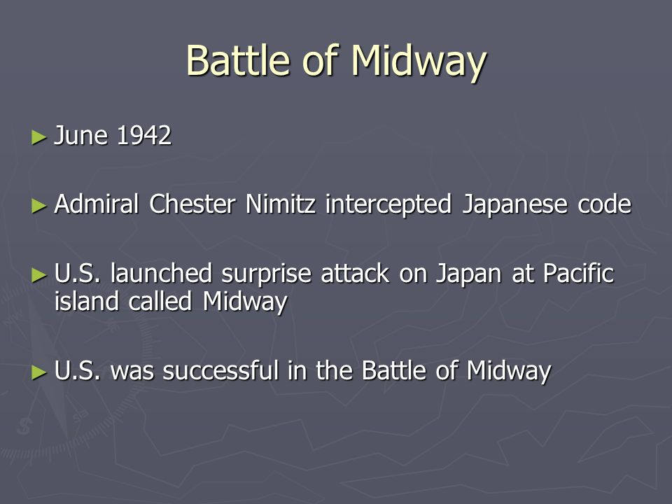 Battle of Midway June 1942 June 1942 Admiral Chester Nimitz intercepted Japanese code Admiral Chester Nimitz intercepted Japanese code U.S. launched s