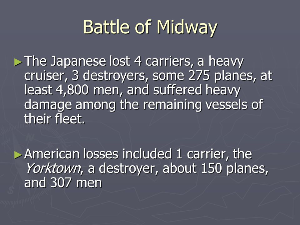 Battle of Midway The Japanese lost 4 carriers, a heavy cruiser, 3 destroyers, some 275 planes, at least 4,800 men, and suffered heavy damage among the