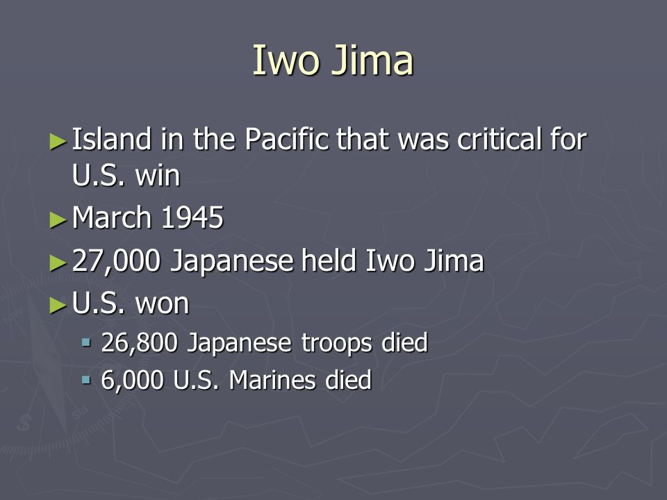 Iwo Jima Island in the Pacific that was critical for U.S. win Island in the Pacific that was critical for U.S. win March 1945 March 1945 27,000 Japane