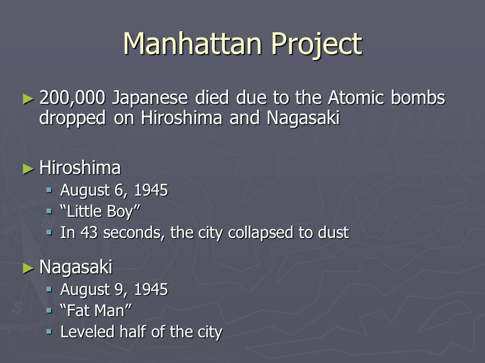 Manhattan Project 200,000 Japanese died due to the Atomic bombs dropped on Hiroshima and Nagasaki 200,000 Japanese died due to the Atomic bombs droppe