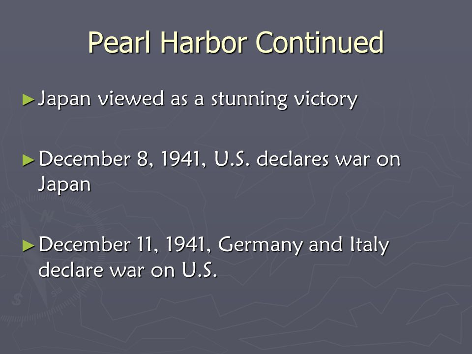 Pearl Harbor Continued Japan viewed as a stunning victory Japan viewed as a stunning victory December 8, 1941, U.S. declares war on Japan December 8,