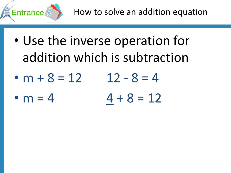 How to solve a subtraction equation Use the inverse operation for subtraction which is addition m - 3 = 55 + 3 = 8 m = 8 8 - 3 = 5