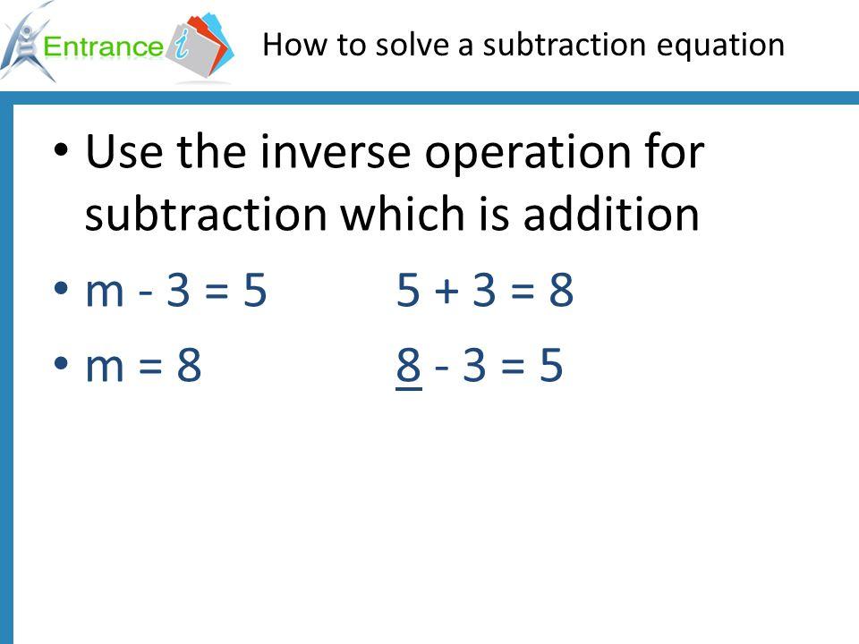 Solve these equations using the inverse operations n + 4 = 7 n – 5 = 4 n + 4 = 17 n – 6 = 13 n + 7 = 15 n – 8 = 17 3 9 13 19 8 9