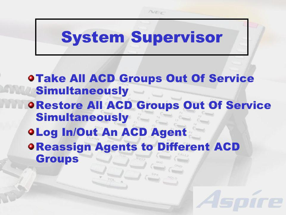 System Supervisor Take All ACD Groups Out Of Service Simultaneously Restore All ACD Groups Out Of Service Simultaneously Log In/Out An ACD Agent Reassign Agents to Different ACD Groups