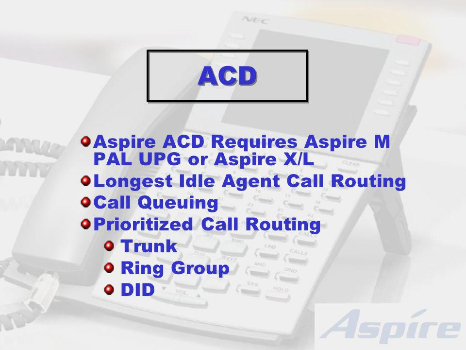ACD Aspire ACD Requires Aspire M PAL UPG or Aspire X/L Longest Idle Agent Call Routing Call Queuing Prioritized Call Routing Trunk Ring Group DID