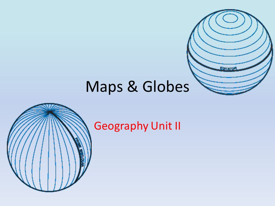 Maps & Globes There are three important lines that help us find our way around the world.