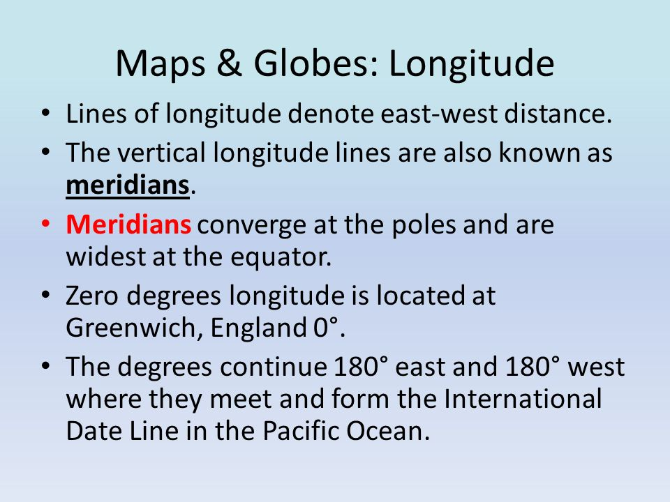 Maps & Globes: Longitude The lines of longitude divide the Earth into Eastern and Western hemispheres.