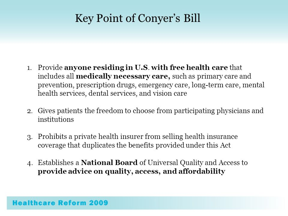 1.Provide anyone residing in U.S. with free health care that includes all medically necessary care, such as primary care and prevention, prescription