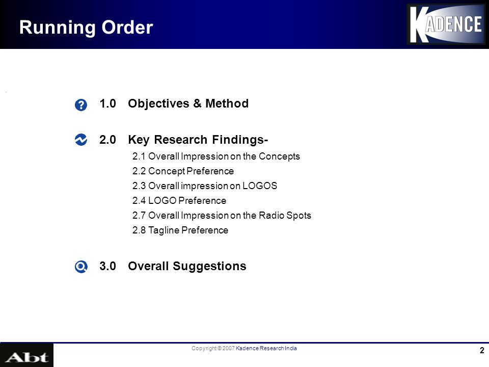 Copyright © 2007 Kadence Research India 2 Running Order 1.0Objectives & Method 2.0Key Research Findings- 2.1 Overall Impression on the Concepts 2.2 Co