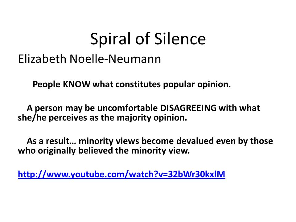Spiral of Silence Elizabeth Noelle-Neumann People KNOW what constitutes popular opinion.