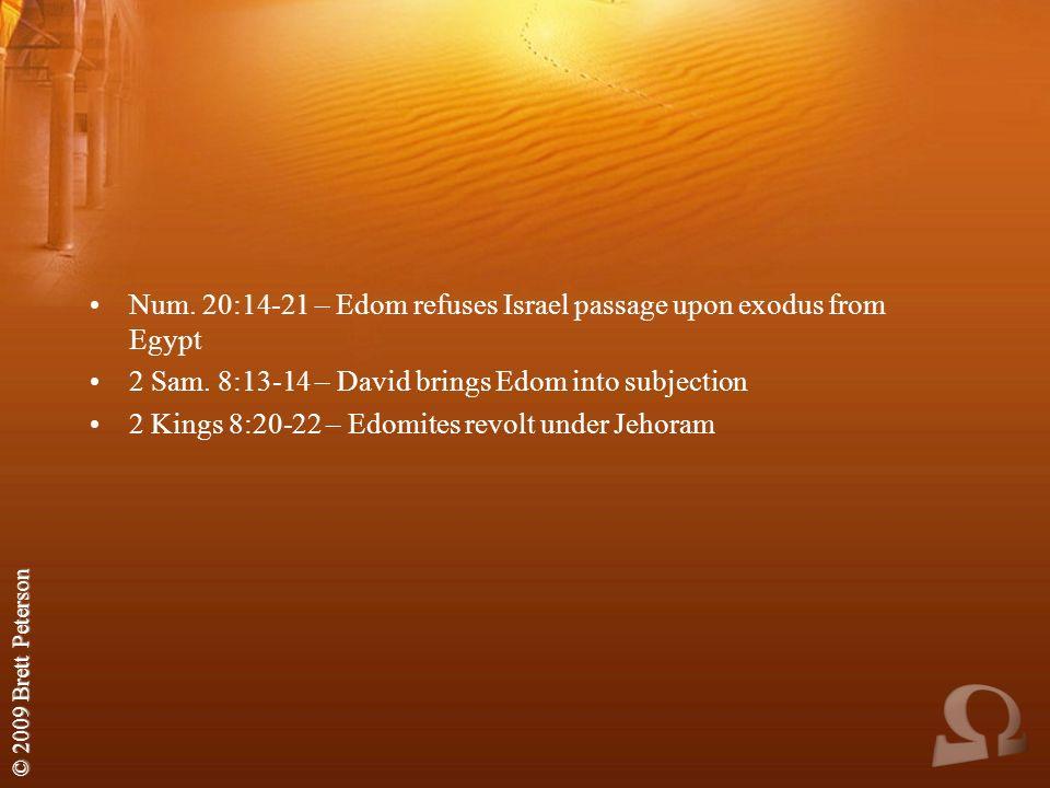 © 2009 Brett Peterson Num. 20:14-21 – Edom refuses Israel passage upon exodus from Egypt 2 Sam.