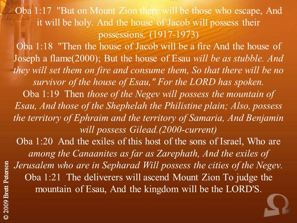 © 2009 Brett Peterson Oba 1:17 But on Mount Zion there will be those who escape, And it will be holy.