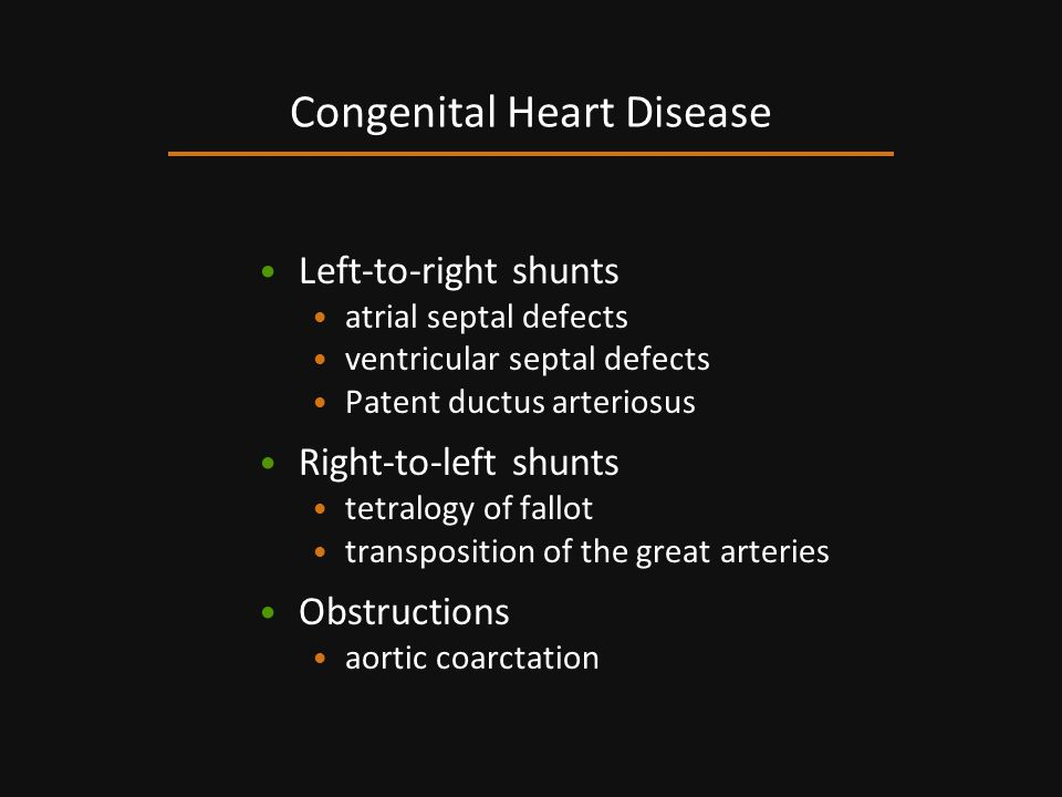 Left-to-right shunts atrial septal defects ventricular septal defects Patent ductus arteriosus Right-to-left shunts tetralogy of fallot transposition