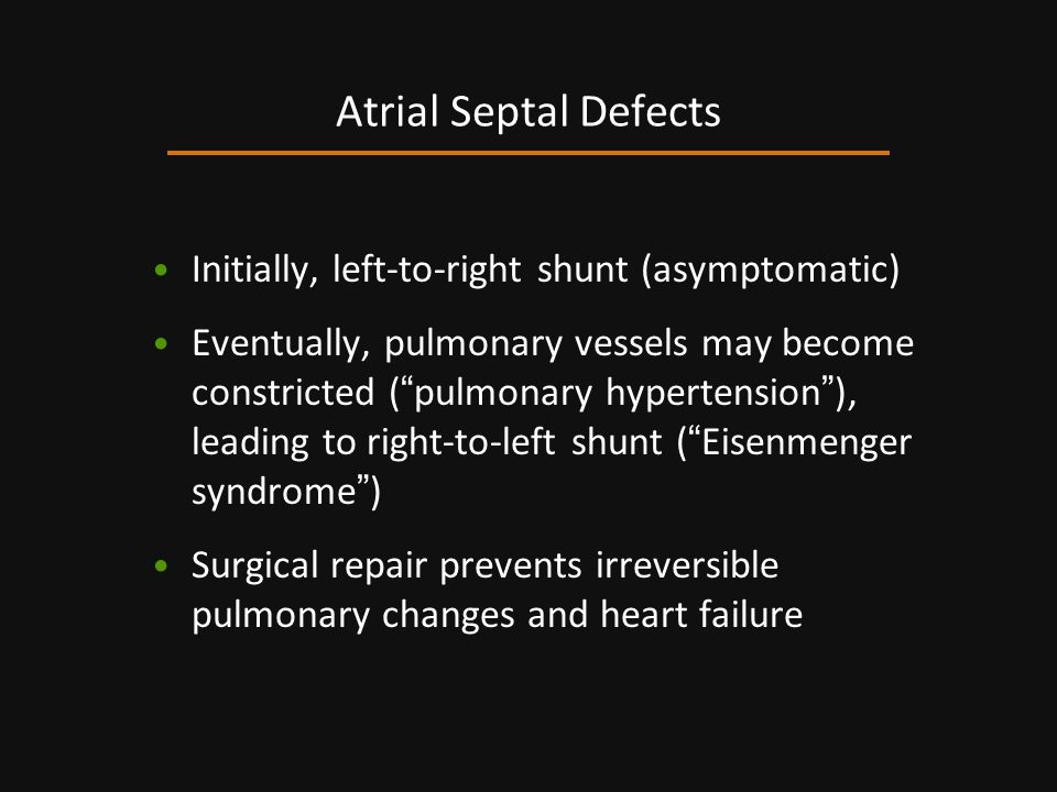 Initially, left-to-right shunt (asymptomatic) Eventually, pulmonary vessels may become constricted ( pulmonary hypertension ), leading to right-to-lef