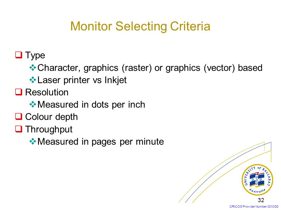 CRICOS Provider Number 00103D 32 Type Character, graphics (raster) or graphics (vector) based Laser printer vs Inkjet Resolution Measured in dots per