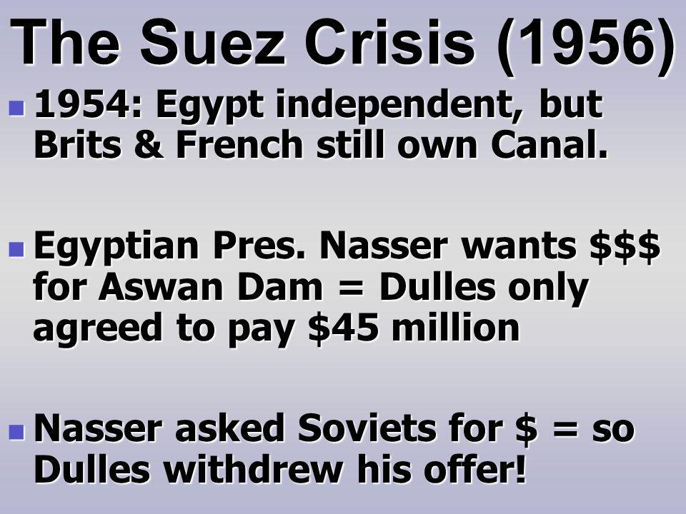The Suez Crisis (1956) 1954: Egypt independent, but Brits & French still own Canal.