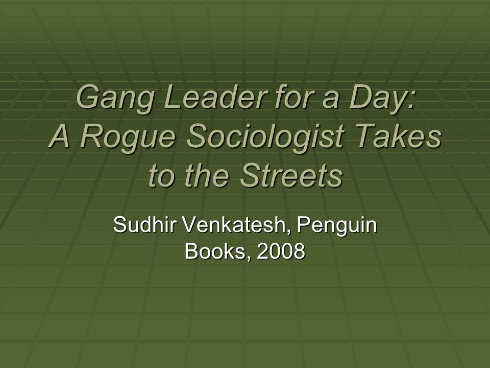 Gang Leader for a Day: A Rogue Sociologist Takes to the Streets Sudhir Venkatesh, Penguin Books, 2008