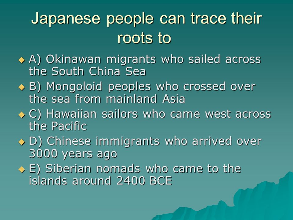 Japanese people can trace their roots to A) Okinawan migrants who sailed across the South China Sea A) Okinawan migrants who sailed across the South C