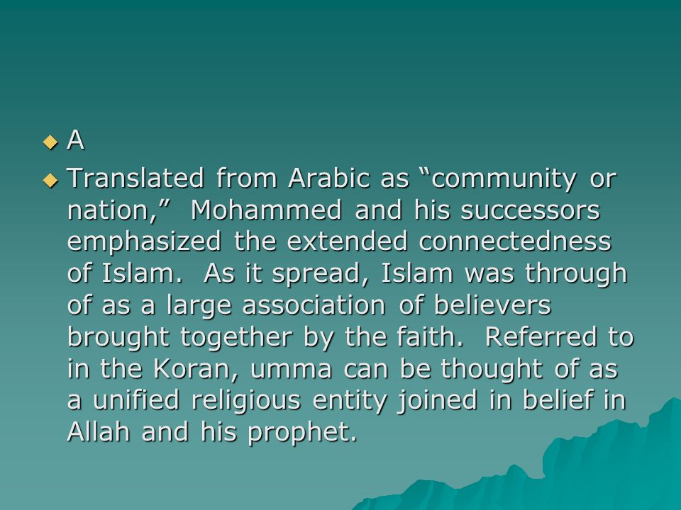 A Translated from Arabic as community or nation, Mohammed and his successors emphasized the extended connectedness of Islam. As it spread, Islam was t