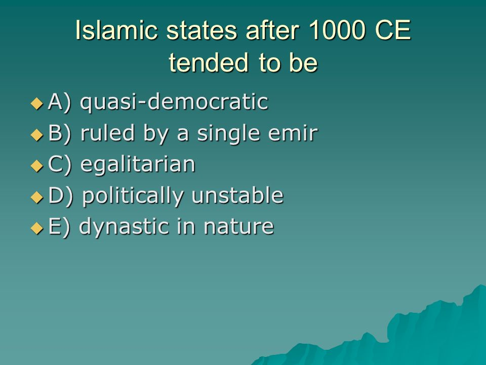 Islamic states after 1000 CE tended to be A) quasi-democratic A) quasi-democratic B) ruled by a single emir B) ruled by a single emir C) egalitarian C