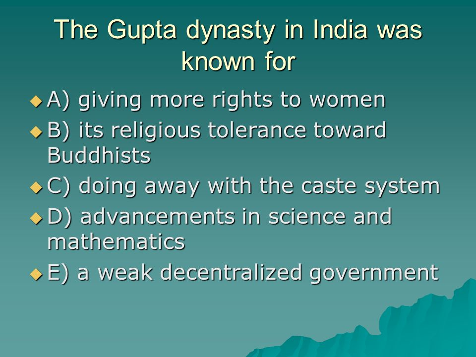 The Gupta dynasty in India was known for A) giving more rights to women A) giving more rights to women B) its religious tolerance toward Buddhists B)