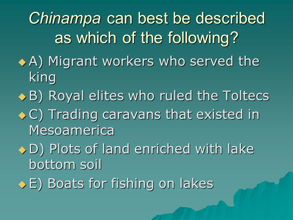 Chinampa can best be described as which of the following? A) Migrant workers who served the king A) Migrant workers who served the king B) Royal elite