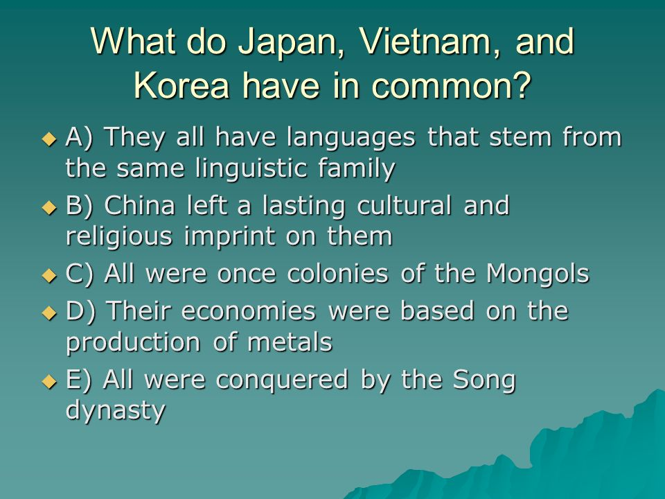 What do Japan, Vietnam, and Korea have in common? A) They all have languages that stem from the same linguistic family A) They all have languages that