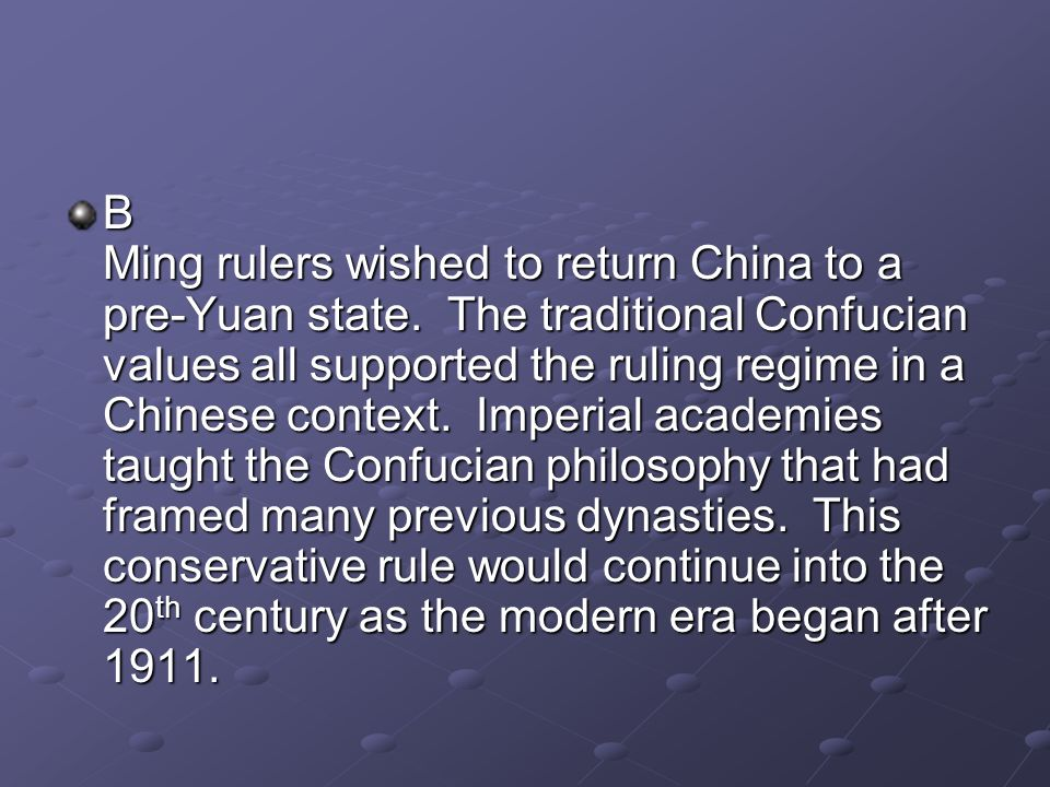 B Ming rulers wished to return China to a pre-Yuan state. The traditional Confucian values all supported the ruling regime in a Chinese context. Imper