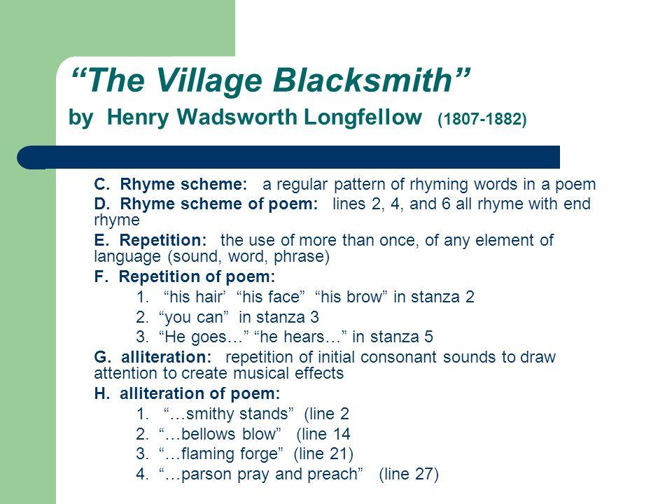 The Village Blacksmith by Henry Wadsworth Longfellow (1807-1882) C. Rhyme scheme: a regular pattern of rhyming words in a poem D. Rhyme scheme of poem