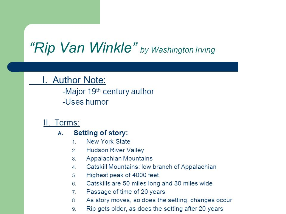 Rip Van Winkle by Washington Irving I. Author Note: -Major 19 th century author -Uses humor II. Terms: A. Setting of story: 1. New York State 2. Hudso